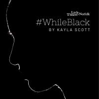 Little Theatre Of Norfolk Presents #WhileBlack By Award-Winning Virginia Playwright Kayla Photo