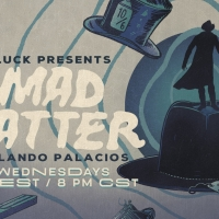Luck Productions Releases New Weekly Live Series: THE MAD HATTER Photo
