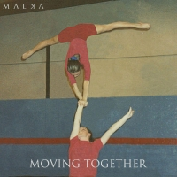 MALKA Releases New Single 'Moving Together'