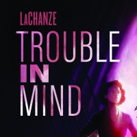 Photo: Tickets Are Now on Sale For TROUBLE IN MIND Starring LaChanze; Check Out the All Ne Photo