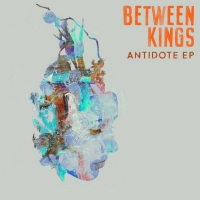 Between Kings Releases the ANTIDOTE EP
