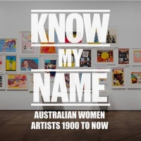 National Gallery's KNOW MY NAME: AUSTRALIAN WOMEN ARTISTS 1900 TO NOW Opening Saturday Photo