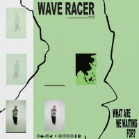 Wave Racer Releases New Single 'What Are We Waiting For?' Photo