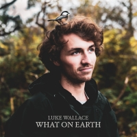 Luke Wallace Announces New Album 'What on Earth'