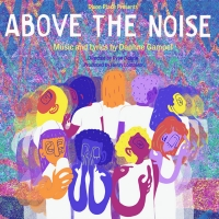 ABOVE THE NOISE By Daphne Gampel to Premiere At Dixon Place