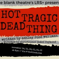 HOT TRAGIC DEAD THING Announced For Blank Theatre Living Room PLUS