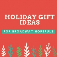 Bringing Up Broadway: Holiday Gift Ideas for Broadway Hopefuls! Photo