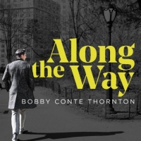 Bobby Conte Thornton's Debut Album ALONG THE WAY Released Today