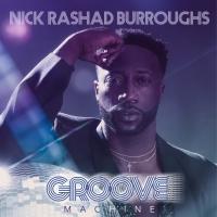 Nick Rashad Burroughs Will Release Debut EP 'Groove Machine' This Week Album