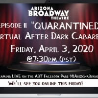 Arizona Broadway Theatre To Live Stream Episode II Of 'Quarantined' Virtual After Dark Cabaret Series