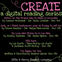 Little & Fierce Theatre Company Presents CREATE: A Digital Reading Series Photo