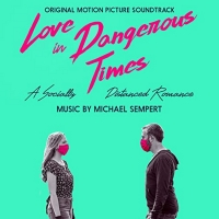 Michael Sempert's Soundtrack To LOVE IN DANGEROUS TIMES Now Available Photo