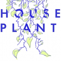 Casting & Design Team Announced for HOUSE PLANT as Part of Next Door at New York Theatre Workshop