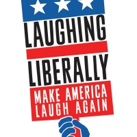 LAUGHING LIBERALLY: MAKE AMERICA LAUGH AGAIN Enters Final Week of Performances