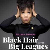 BLACK HAIR IN THE BIG LEAGUES, New BIPOC Broadway Podcast Hosted by Salisha Thomas Release Photo