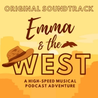 EMMA AND THE WEST, a 20-Minute Musical Podcast Adventure Now Streaming Album