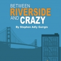 BETWEEN RIVERSIDE AND CRAZY to Play at The Weekend Theater