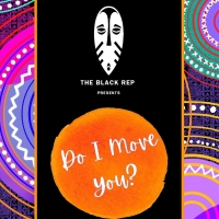 BWW Review: DO I MOVE YOU at The Black Rep