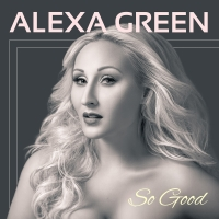BWW CD Review: Alexa Green SO GOOD Gives Good Green Photo