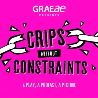 Graeae Announces CRIPS WITHOUT CONSTRAINTS Digital Lockdown Programme Photo