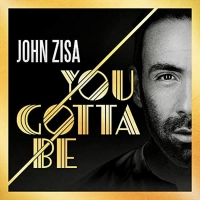 BWW CD Review: JOHN ZISA: YOU GOTTA BE is a Labor of Love Photo