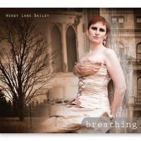 BWW CD Review: Wendy Lane Bailey BREATHING Is A Musical Breath Of Fresh Air Photo