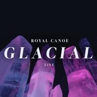 Royal Canoe Announce New Live EP & Documentary GLACIAL