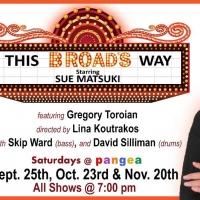 Sue Matsuki To Play THIS BROAD'S WAY at Pangea September 25, October 23 and November  Photo