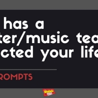 #BWWPrompts: How Has a Theater/Music Teacher Impacted Your Life?