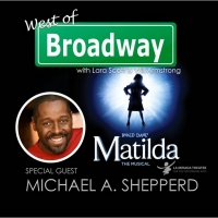 The 'West of Broadway' Podcast Chats with Michael A. Shepperd from La Mirada's MATILD Photo