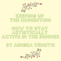 Student Blog: Keeping up the Momentum: How to Stay Artistically Active in the Summer Photo