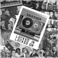 Smasher Releases Debut Album LOCKED IN LOCKED ON