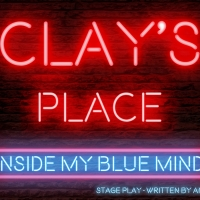 The AngelWing Project to Present CLAY'S PLACE: INSIDE MY BLUE MIND Photo