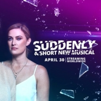 BWW Feature: SUDDENLY: A Short New Musical Photo