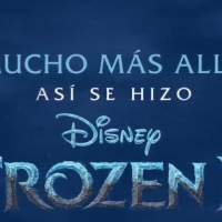 MUCHO MÁS ALLÁ: ASÍ SE HIZO FROZEN 2 llega a Disney +