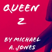 Chain Theatre Playwriting Lab Presents Virtual Reading Of QUEEN Z By Michael A. Jones Photo