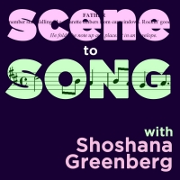 Shoshana Greenberg Has Announced Season Three Of Her Musical Theater Podcast, SCENE TO SONG
