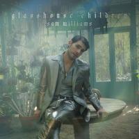 Sam Williams Releases Debut Album 'Glasshouse Children' Photo