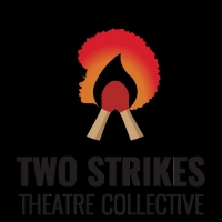 Two Strikes Theatre Collective Announces 2021 Season Photo