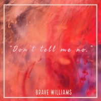 Singer-Songwriter & Actress BRAVE WILLIAMS Releases New Ballad 'DON'T TELL ME NO' Photo