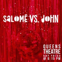 Songs From the New Musical SALOME VS. JOHN To Be Presented At Queens Theatre This Saturday Photo