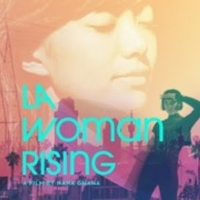 Executive Producer Rosario Dawson Presents Nana Ghana's Documentary LA WOMAN RISING
