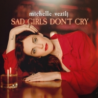 BWW Exclusive: Michelle Vezilj Premieres New Single 'SAD GIRLS DON'T CRY' Album