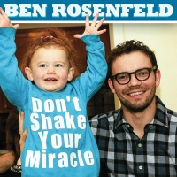 Dark Dad Ben Rosenfeld To Release Fourth Comedy Album DON'T SHAKE YOUR MIRACLE