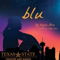Texas State University Department of Theatre and Dance Will Stage Virginia Grise's BLU