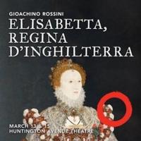 Odyssey Opera Continues Tudor Season With Elisabetta, Regina D'Inghilterra