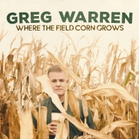 Greg Warren's WHERE THE FIELD CORN GROWS Now Available on Digital Audio Platforms Photo