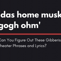 Can You Figure Out These Gibberish Theater Phrases and Lyrics?