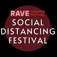 Submissions Are Now Open For Rave Theater Festival's SOCIAL DISTANCING FESTIVAL Photo