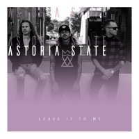 Astoria State Delivers Hard-Driving New Track 'Leave It To Me' Photo